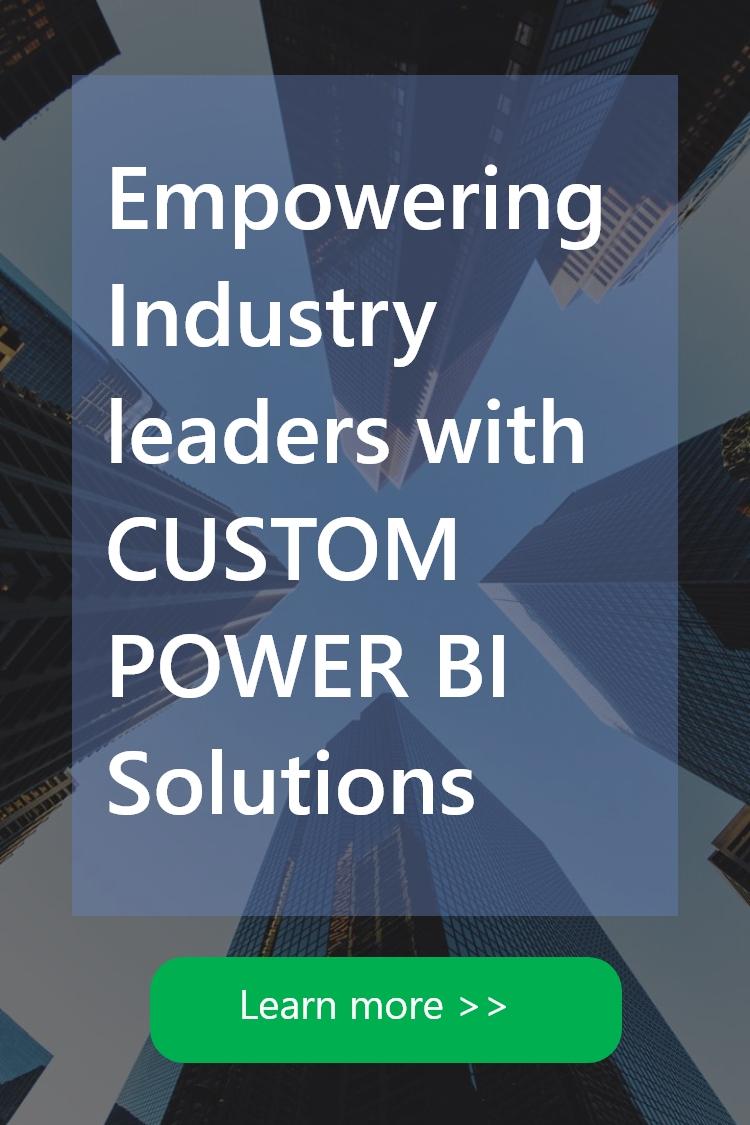 Empowering Industry leaders with Custom Power BI